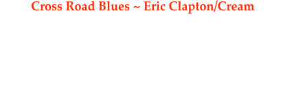 Cross Road Blues ~ Eric Clapton/Cream Performed By ~ The Wolf Gang  Recorded on January 22nd, 2010 The Flagstone Sessions Recorded, Mixed, and Mastered at: Hutch Music, Deer Park, Illinois Recorded, Mixed, and Produced by: Shawn M. Hutchings